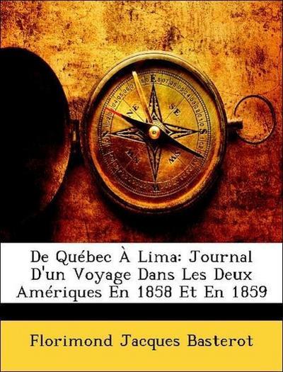 De Québec À Lima: Journal D'un Voyage Dans Les Deux Amériques En 1858 Et En 1859