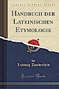 Handbuch Der Lateinischen Etymologie (Classic Reprint)