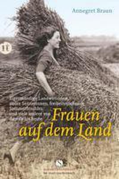 Frauen auf dem Land: Eigenständige Landwirtinnen, stolze Sennerinnen, freiheitssuchende Sommerfrischler und viele andere von damals bis heute (Elisabeth Sandmann im it)