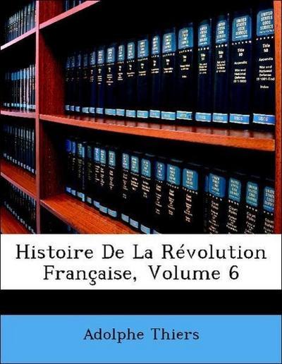 Histoire De La Révolution Française, Volume 6
