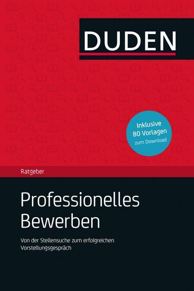 Duden Ratgeber - Professionelles Bewerben; Von der Stellensuche bis zum erfolgreichen Vorstellungsgespräch; Duden Ratgeber; Deutsch