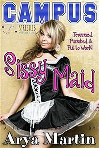 Campus Sissy Maid: Feminized, Punished, and Put to Work! (A Feminization Tale)