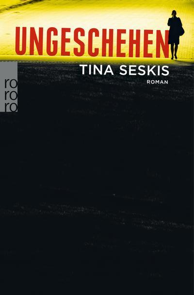 Ungeschehen - Rowohlt Taschenbuch Verlag - Taschenbuch, Deutsch, Tina Seskis, ,