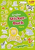 Großes Sticker-Buch Tiere; Erstes Lesen, Spielen, Gestalten. 300 tierische Aufkleber!; Ill. v. Schmidt, Sandra; Deutsch; 24 S. + 10 Stickerseiten, farb.