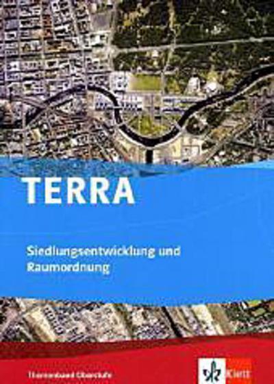 TERRA Siedlungsentwicklung und Raumordnung. Themenband Oberstufe