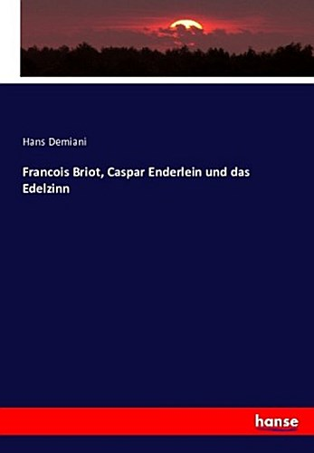 Francois Briot, Caspar Enderlein und das Edelzinn Hans Demiani