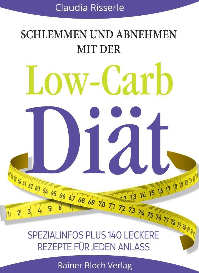 Schlemmen und abnehmen mit der Low-Carb-Diät, Claudia Risserle