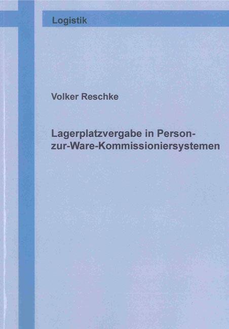 Lagerplatzvergabe in Person-zur-Ware-Kommissioniersystemen Volker Reschke