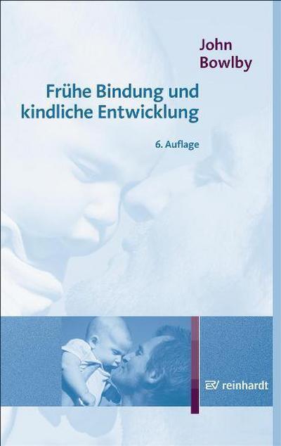 Frühe Bindung und kindliche Entwicklung (Beiträge zur Kinderpsychotherapie)