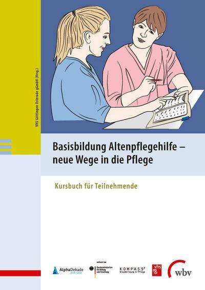 Basisbildung Altenpflegehilfe - neue Wege in die Pflege: Kursbuch für Teilnehmende