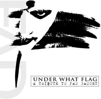 Under What Flag-A Tribute To Fad Gadget