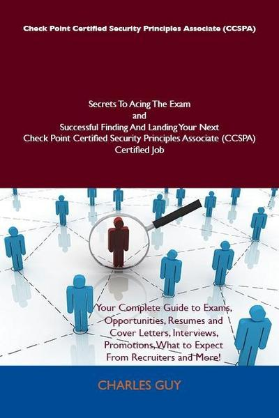 Check Point Certified Security Principles Associate (CCSPA) Secrets To Acing The Exam and Successful Finding And Landing Your Next Check Point Certified Security Principles Associate (CCSPA) Certified Job