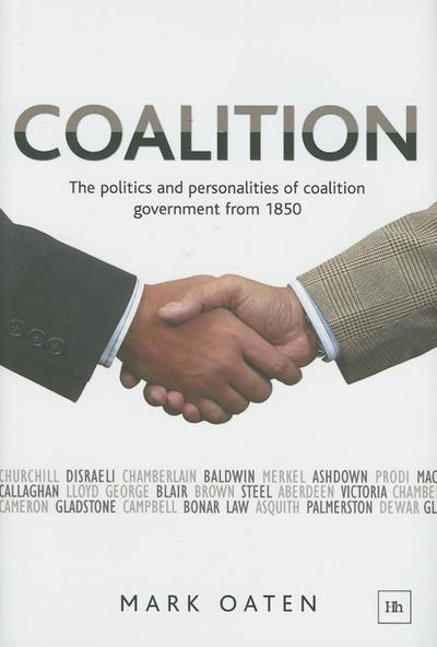Coalition: The Politics and Personalities of Coalition Government from 1850