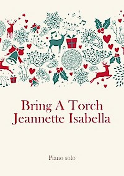 Bring A Torch Jeannette Isabella