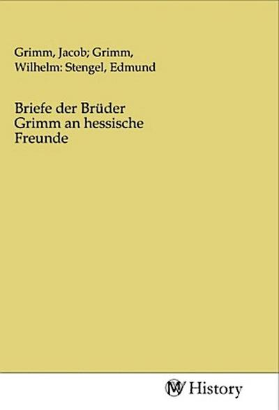 Briefe der Brüder Grimm an hessische Freunde