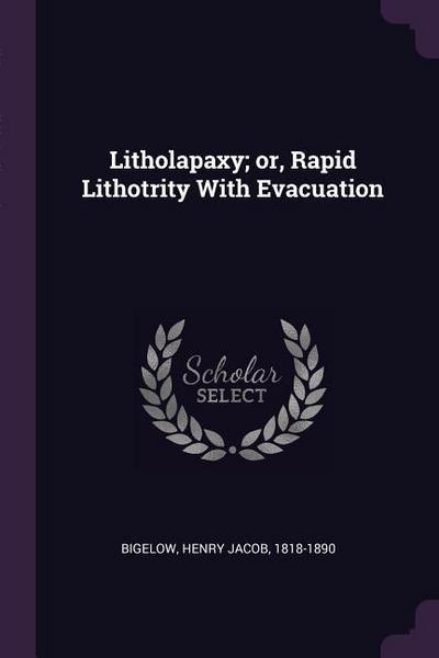 Litholapaxy; Or, Rapid Lithotrity with Evacuation