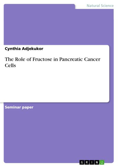 The Role of Fructose in Pancreatic Cancer Cells - Cynthia Adjekukor