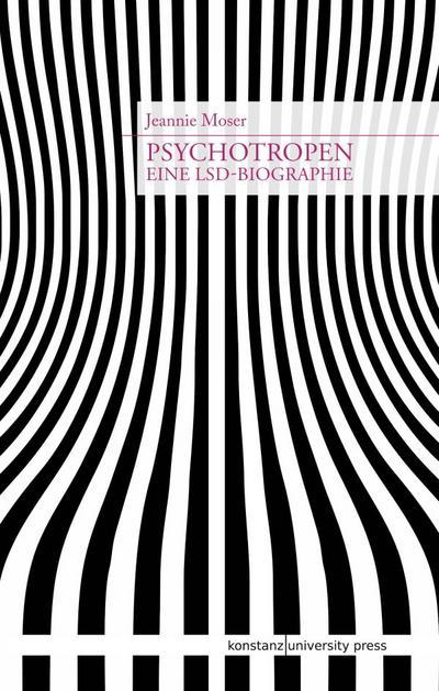 Psychotropen: Eine LSD-Biographie