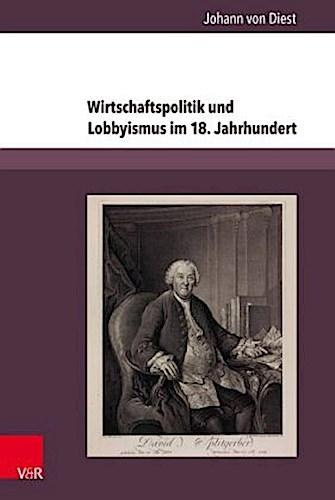Wirtschaftspolitik und Lobbyismus im 18. Jahrhundert | Johan ... 9783847106036