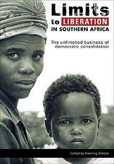 Limits to Liberation in Southern Africa: The Unfinished Business of Democratic Consolidation