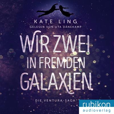 Wir Zwei in fremden Galaxien - Rubikon Audioverlag - MP3 CD, Deutsch, Kate Ling, Die Ventura-Saga, Die Ventura-Saga