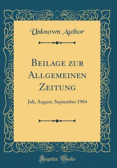 Beilage Zur Allgemeinen Zeitung: Juli, August, September 1904 (Classic Reprint)