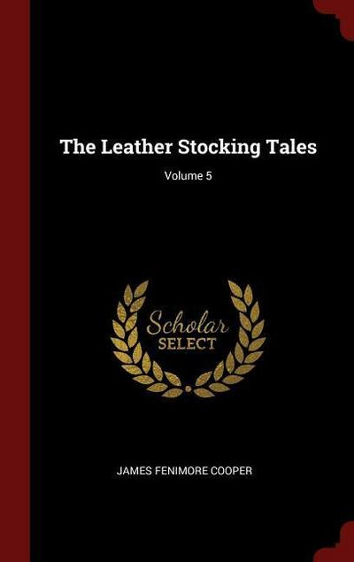 The Leather Stocking Tales; Volume 5