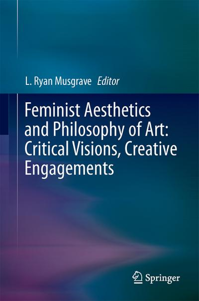Feminist Aesthetics and Philosophy of Art: The Power of Critical Visions and Creative Engagement