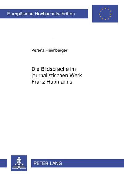 Die Bildsprache im journalistischen Werk Franz Hubmanns