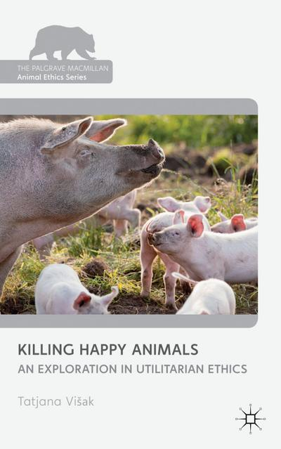 Killing Happy Animals: Explorations in Utilitarian Ethics