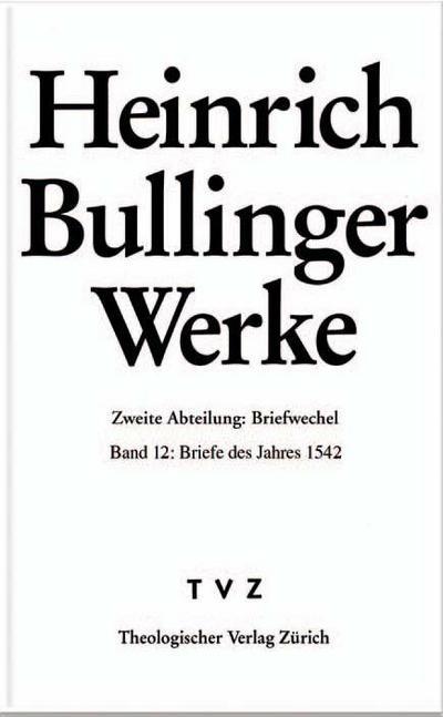 Heinrich Bullinger Werke. Band 12. Briefe des Jahres 1542