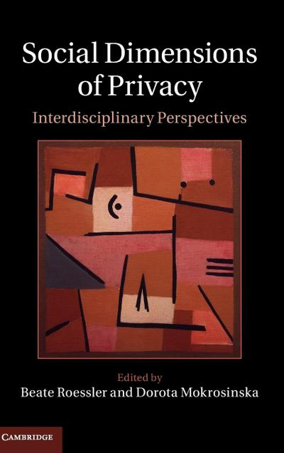 Social Dimensions of Privacy: Interdisciplinary Perspectives (Cambridge Intellectual Property and Information Law)
