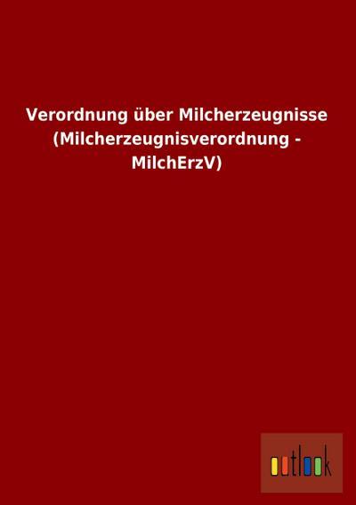 Verordnung über Milcherzeugnisse (Milcherzeugnisverordnung - MilchErzV)