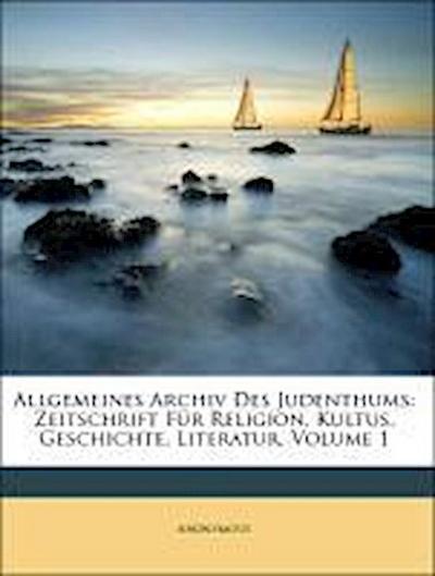 Allgemeines Archiv Des Judenthums: Zeitschrift Für Religion, Kultus, Geschichte, Literatur, Volume 1