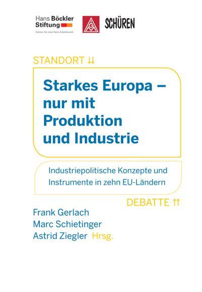 Starkes Europa – nur mit Produktion und Industrie; Industriepolitische Konzepte und Instrumente in zehn EU-Ländern; Hrsg. v. Gerlach, Frank/Schietinger, Marc/Ziegler, Astrid; Deutsch