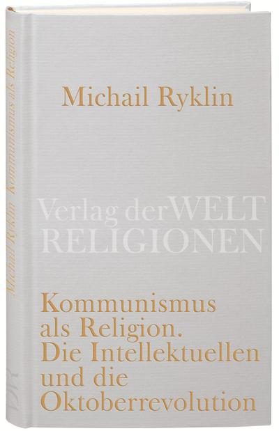 Kommunismus als Religion: Die Intellektuellen und die Oktoberrevolution