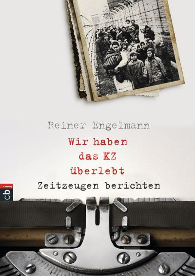 Wir haben das KZ überlebt - Zeitzeugen berichten; Deutsch; Mit Fotos, 40 Illustr.