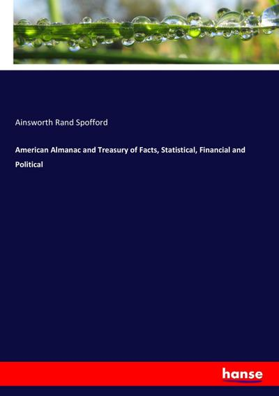American Almanac and Treasury of Facts, Statistical, Financial and Political