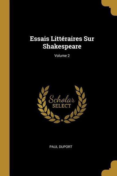 Essais Littéraires Sur Shakespeare; Volume 2