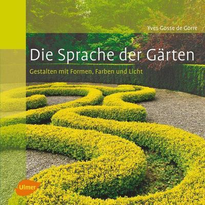 Die Sprache der Gärten - Gestalten mit Formen, Farben und Licht