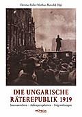 Die ungarische Räterepublik 1919: Innenansichten – Außenperspektiven – Folgewirkungen