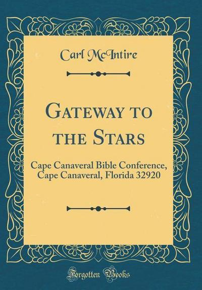 Gateway to the Stars: Cape Canaveral Bible Conference, Cape Canaveral, Florida 32920 (Classic Reprint)