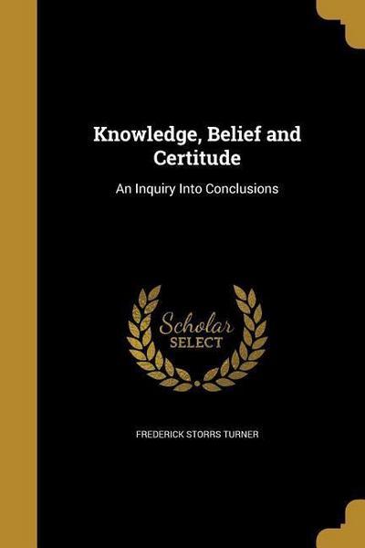 KNOWLEDGE BELIEF & CERTITUDE