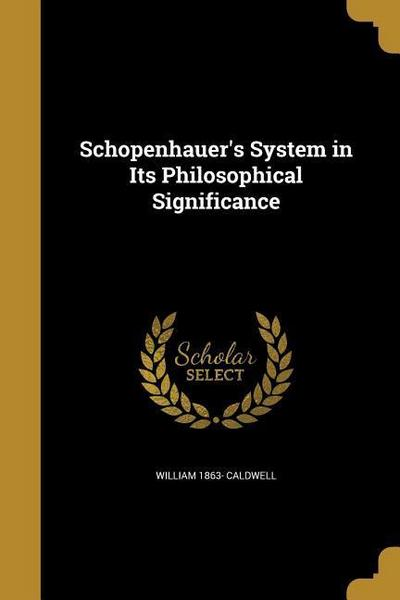 SCHOPENHAUERS SYSTEM IN ITS PH