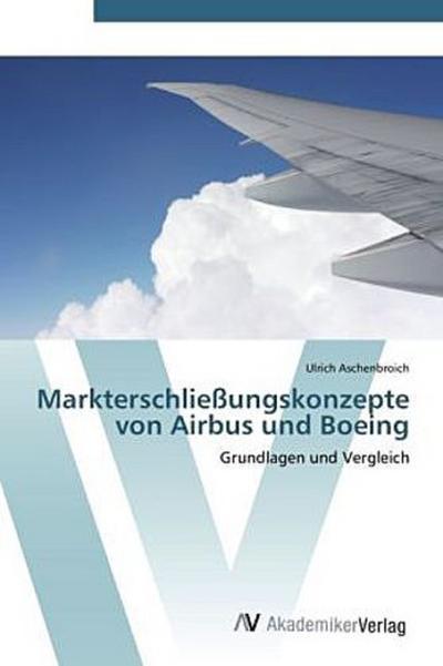 Markterschließungskonzepte von Airbus und Boeing