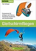 Gleitschirmfliegen: Praxiswissen für Anfänger ...