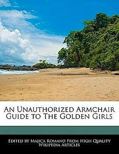 An Unauthorized Armchair Guide to the Golden Girls