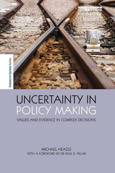 Uncertainty in Policy Making: Values and Evidence in Complex Decisions