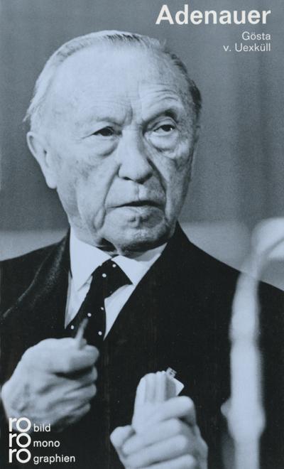Konrad Adenauer in Selbstzeugnissen und Bilddokumenten.