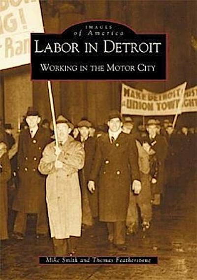 Labor in Detroit: Working in the Motor City